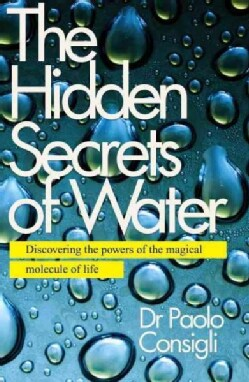 The Hidden Secrets of Water: Discovering the Powers of the Magical Molecule of Life (Paperback)