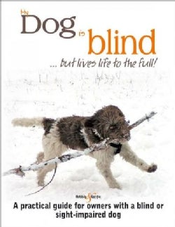 My Dog Is Blind but Lives Life to the Full!: A Practical Guide for Owners With a Blind or Sight-Impaired Dog (Paperback)