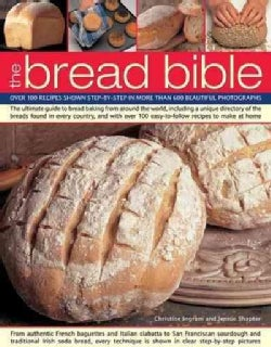 The Bread Bible: Over 100 Recipes Shown Step-by-step in More Than 600 Beautiful Photographs (Paperback)