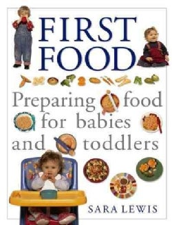 First Food: Preparing Food for Babies and Toddlers (Paperback)
