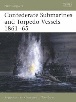 Confederate Submarines & Torpedo Vessels 1861-1865 (Paperback)