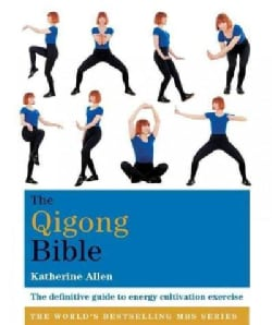 The Qigong Bible: The Definitive Guide to Energy Cultivation Exercise (Paperback)