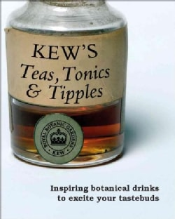 Kew's Teas, Tonics and Tipples: Inspiring Botanical Drinks to Excite Your Tastebuds (Hardcover)