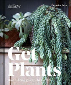 Get Plants: How to Bring Green into Your Life (Hardcover)