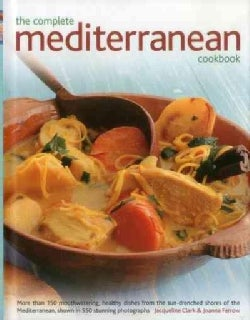 The Complete Mediterranean Cookbook: More Than 150 Mouthwatering, Healthy Dishes from the Sun-drenched Shores of ... (Hardcover)