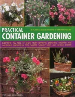 Practical Container Gardening: Everything You Need to Know About Planning, Designing, Growing and Maintaining Ins... (Hardcover)