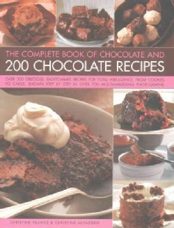The Complete Book of Chocolate and 200 Chocolate Recipes: Over 200 Delicious, Easy-to-make Recipes for Total Indu... (Hardcover)