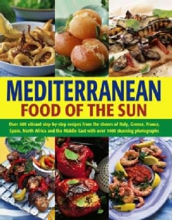 Mediterranean Food of the Sun: Over 400 Vibrant Step-by-step Recipes from the Shores of Italy, Greece, France, Sp... (Paperback)