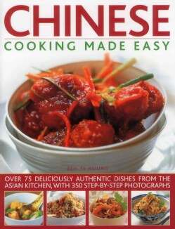 Chinese Cooking Made Easy: Over 75 Deliciously Authentic Dishes from the Asian Kitchen, With 300 Step-by-Step Pho... (Paperback)