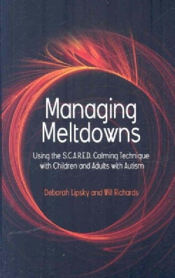 Managing Meltdowns: Using the S.C.A.R.E.D. Calming Technique With Children and Adults with Autism (Paperback)