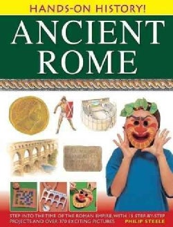 Ancient Rome: Step Into The Time of the Roman Empire, With 15 Step-By-Step Projects And Over 370 Exciting Pictures (Hardcover)