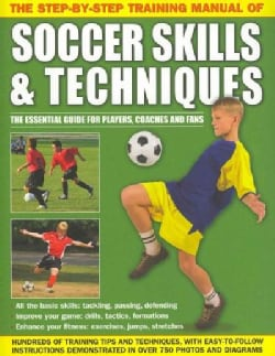 The Step-by-Step Training Manual of Soccer Skills & Techniques (Paperback)