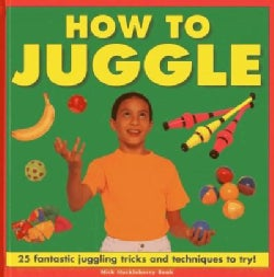 How to Juggle: 25 Fantastic Juggling Tricks and Techniques to Try! (Hardcover)