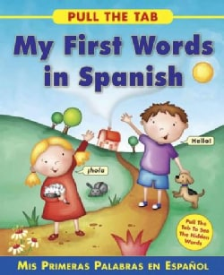 My First Words in Spanish- Mis primeras palabras en espanol: Pull the Tab to See the Hidden Words! (Hardcover)
