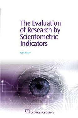 The Evaluation of Research by Scientometric Indicators (Paperback)