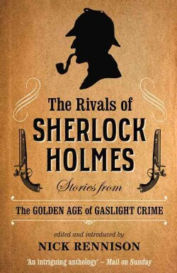 The Rivals of Sherlock Holmes: Stories from the Golden Age of Gaslight Crime (Paperback)