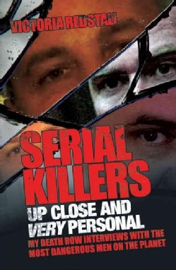 Serial Killers Up Close and Very Personal: My Death Row Interviews With the Most Dangerous Men on the Planet (Paperback)