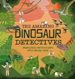 The Amazing Dinosaur Detectives: Facts, Myths and Quirks of the Dinosaur World