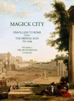 Magick City: Travellers to Rome from the Middle Ages to 1900: the Middle Ages to the Seventeenth Century (Paperback)