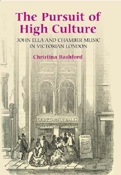 The Pursuit of High Culture: John Ella, Chamber Music in Victorian London (Hardcover)
