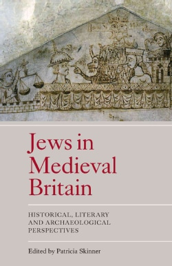 The Jews in Medieval Britain: Historical, Literary and Archaeological Perspectives (Paperback)