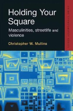 Holding Your Square: Masculinities, Streetlife And Violence (Hardcover)