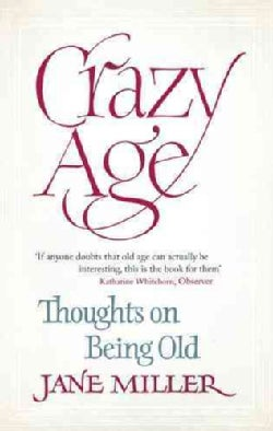 Crazy Age: Thoughts on Being Old (Paperback)