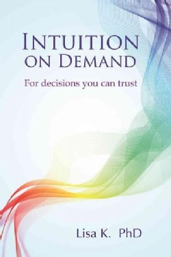 Intuition on Demand: A Step-by-Step Guide to Powerful Intuition You Can Trust (Paperback)