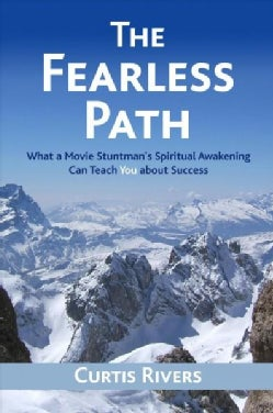 The Fearless Path: What a Movie Stuntman's Spiritual Awakening Can Teach You About Success (Paperback)