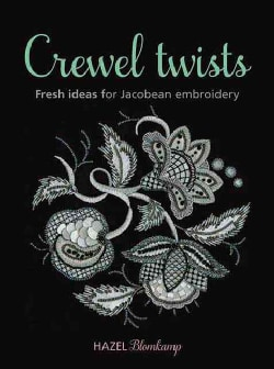 Crewel Twists: Fresh Ideas for Jacobean Embroidery (Paperback)