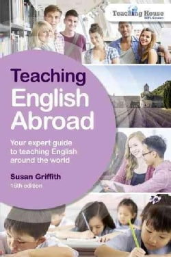 Teaching English Abroad: Your Expert Guide to Teaching English Around the World (Paperback)