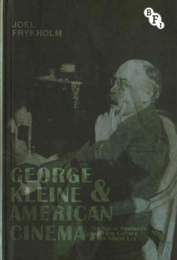 George Kleine and American Cinema: The Movie Business and Film Culture in the Silent Era (Hardcover)