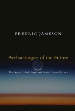 Archaeologies of the Future: The Desire Called Utopia and Other Science Fictions (Paperback)