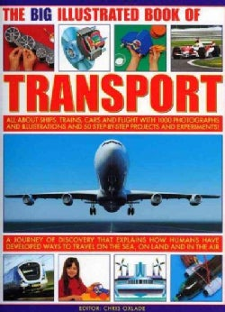 The Big Illustrated Book of Transport: All About Ships, Trains, Cars and Flight (Paperback)