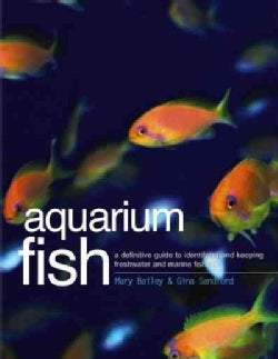Aquarium Fish: A Definitive Guide to Identifying and Keeping Freshwater and Marine Fishes (Paperback)