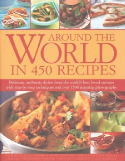 Around the World in 450 Recipes: Delicious, authentic dishes from the world's best-loved cuisines with step-by-st... (Hardcover)