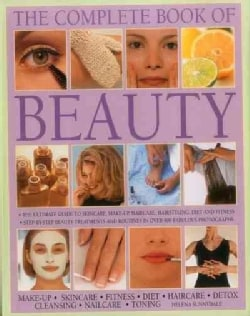 The Complete Book of Beauty: Make-up, Skincare, Fitness, Diet, Haircare, Detox, Cleansing, Nailcare, Toning (Hardcover)