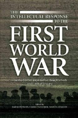 The Intellectual Response to the First World War: How the Conflict Impacted on Ideas, Methods and Fields of Enquiry (Hardcover)