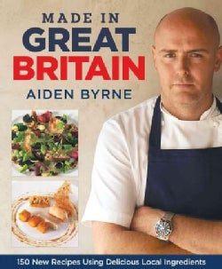 Made in Great Britain: 150 New Recipes Using Delicious Local Ingredients (Paperback)