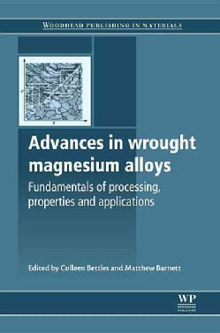 Advances in Wrought Magnesium Alloys: Fundamentals of Prossessing, Properties, and Applications (Hardcover)