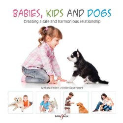 Babies, Kids and Dogs: Creating a Safe and Harmonious Relationship (Paperback)