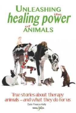 Unleashing the Healing Power of Animals: True Stories About Therapy Animals--and What They Do for Us (Paperback)