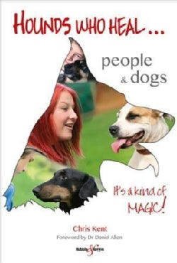 Hounds Who Heal: People and Dogs - It's a Kind of Magic (Paperback)