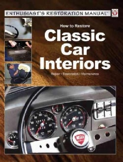 How to Restore Classic Car Interiors: Repair - Restoration - Maintenance (Paperback)
