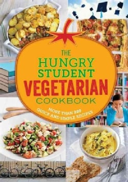 The Hungry Student Vegetarian Cookbook: More Than 200 Quick and Simple Recipes (Paperback)