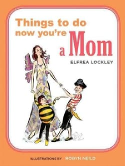 Things to Do Now You're a Mom (Paperback)