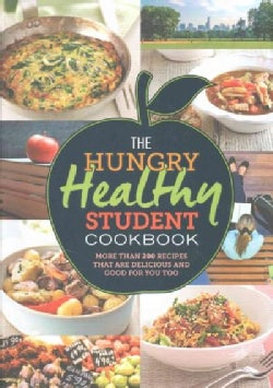 The Hungry Healthy Student Cookbook: More Than 200 Recipes that are Delicious and Good for You too (Paperback)