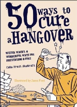 50 Ways to Cure a Hangover (Paperback)