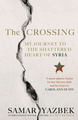 The Crossing: My Journey to the Shattered Heart of Syria (Hardcover)