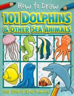 How to Draw 101 Dolphins & Other Sea Animals (Paperback)